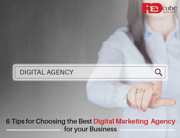 6 Tips for Choosing the Best Digital Marketing Agency for your Business
