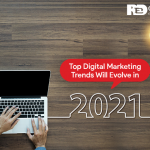 Top Digital Marketing Trends Will Evolve in 2021