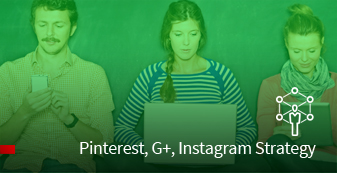 Pinterest, G+, Instagram Strategy